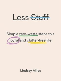 Less Stuff Simple zero-waste steps to a joyful and clutter-free life