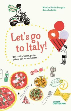 Let's Go to Italy! : The Land of Pizza, Pasta, Gelato, and so much more