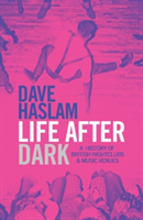 Life After Dark A History of British Nightclubs & Music Venues