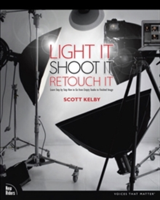 Light It, Shoot It, Retouch It Learn Step by Step How to Go from Empty Studio to Finished Image