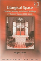 Liturgical Space Christian Worship and Church Buildings in Western Europe 1500-2000