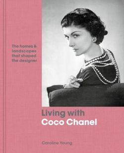 Living with Coco Chanel The homes and landscapes that shaped the designer