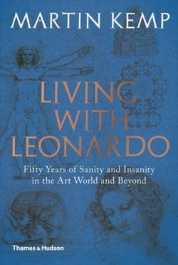 Living with Leonardo : Fifty Years of Sanity and Insanity in the Art World and Beyond