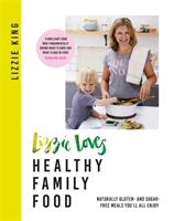 Lizzie Loves Healthy Family Food Naturally gluten- and sugar-free meals you'll all enjoy