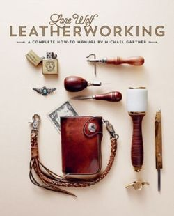 Lone Wolf Leatherworking : A Complete How-to Manual