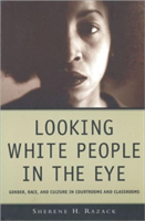 Looking White People in the Eye Gender, Race, and Culture in Courtrooms and Classrooms