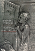 Looking at Lovemaking Constructions of Sexuality in Roman Art, 100 B.C.� A.D. 250