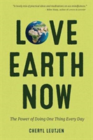 Love Earth Now The Power of Doing One Thing Every Day