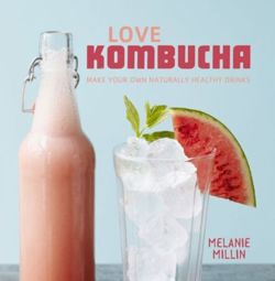 Love Kombucha : Make your own naturally healthy drinks