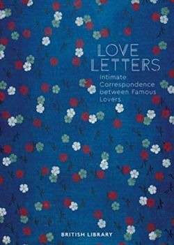 Love Letters : Intimate Correspondence Between Famous Lovers
