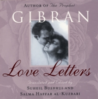 Love Letters The Love Letters of Kahlil Gibran to May Ziadah