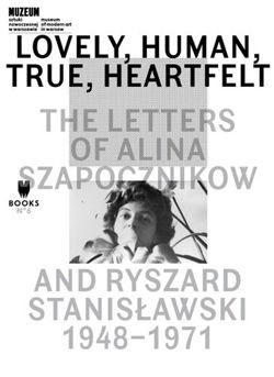 Lovely, Human, True, Heartfelt - The Letters of Alina Szapocznikow and Ryszard Stanislawski, 1948-1971