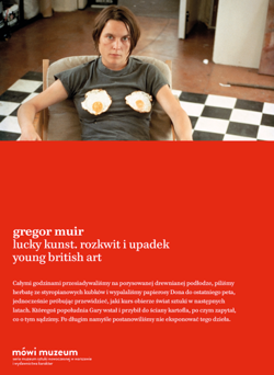 Lucky Kunst. Rozkwit i upadek Young British Art / Lucky Kunst. The Rise and Fall of Young British Art