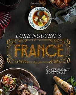 Luke Nguyen's France A Gastronomic Adventure
