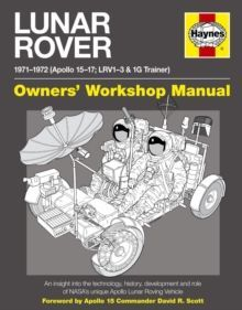 Lunar Rover Manual : An insight into the technology, history, development and role of NASA's unique Apollo Lunar Roving Vehicle