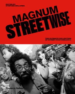Magnum Streetwise : The Ultimate Collection of Street Photography