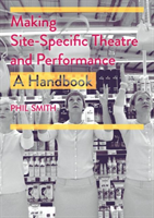 Making Site-Specific Theatre and Performance A Handbook