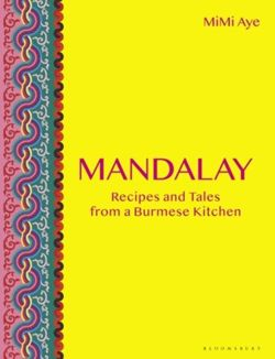 Mandalay : Recipes and Tales from a Burmese Kitchen