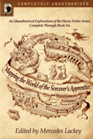 Mapping the World of the Sorcerer's Apprentice An Unauthorized Exploration of the Harry Potter Series