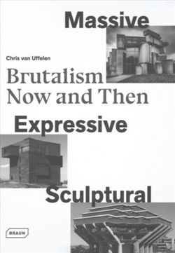Massive, Expressive, Sculptural : Brutalism Now and Then