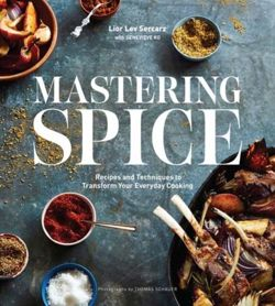 Mastering Spice : Recipes and Techniques to Transform Your Everyday Cooking