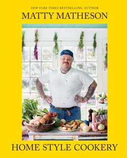 Matty Matheson : Home Style Cookery