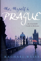 Me, Myself and Prague An unreliable guide to Bohemia