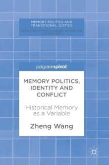 Memory Politics, Identity and Conflict : Historical Memory as a Variable