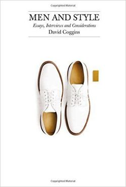 Men and Style: Essays,Interviews, and Considerations Notes on Men and Style