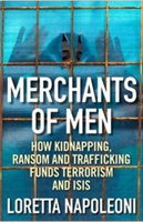 Merchants of Men How Kidnapping, Ransom and Trafficking Fund Terrorism and ISIS