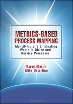 Metrics-Based Process Mapping Identifying and Eliminating Waste in Office and Service Processes