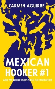 Mexican Hooker #1 : And My Other Roles Since the Revolution