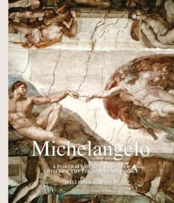 Michelangelo: A Portrait of the Greatest Artist of the Itali
