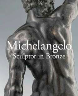 Michelangelo : Sculptor in Bronze