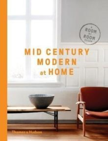 Mid-Century Modern at Home : A Room-by-Room Guide