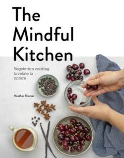 Mindful Kitchen : Vegetarian Cooking to Relate to Nature
