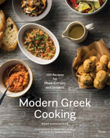 Modern Greek Cooking 100 Recipes for Meze, Main Dishes, and Desserts