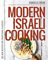 Modern Israeli Cooking 100 New Recipes for Traditional Classics