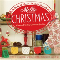Mollie Makes: Christmas Crochet, knitting, sewing, felting, papercraft and more