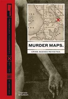Murder Maps : Crime Scenes Revisited