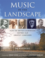 Music in the Landscape How the British Countryside Inspired Our Greatest Composers