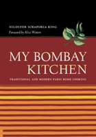 My Bombay Kitchen Traditional and Modern Parsi Home Cooking