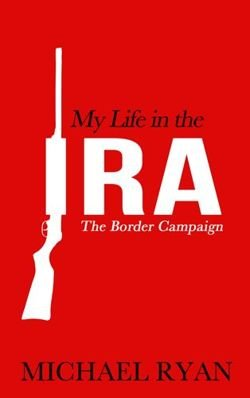 My Life in the IRA The Border Campaign