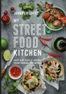 My Street Food Kitchen Fast and Easy Flavours from Around the World