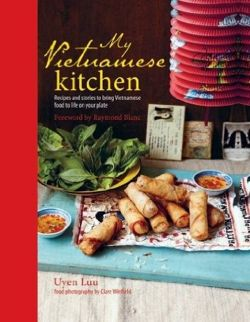 My Vietnamese Kitchen Recipes and Stories to Bring Vietnamese Food to Life on Your Plate