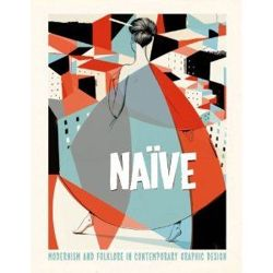 Naive Graphics: Modernism and Folklore in Contemporary Graphic Design