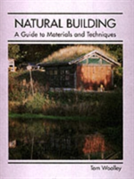 Natural Building A Guide to Materials and Techniques