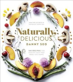 Naturally Delicious 100 Recipes for Healthy Eats That Make You Happy
