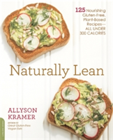 Naturally Lean 125 Nourishing Gluten-Free, Plant-Based Recipes--All Under 300 Calories