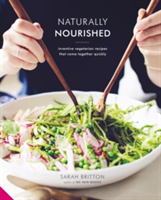 Naturally Nourished Inventive Vegetarian Recipes That Come Together Quickly